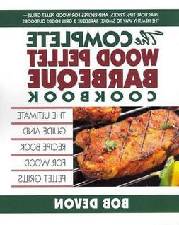The Complete Wood Pellet Barbeque Cookbook: The Ultimate Gui