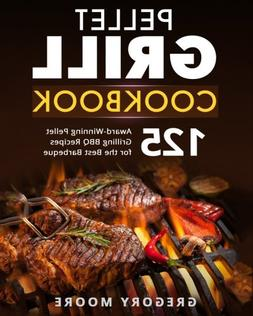Pellet Grill Cookbook: 125 Award-Winning Pellet Grilling BBQ