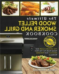 Wood Pellet Smoker and Grill Cookbook: The Ultimate Wood Pel