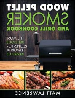 Wood Pellet Smoker and Grill Cookbook: The Most Delicious Re