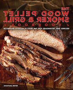The Wood Pellet Smoker and Grill Cookbook Recipes and Techni