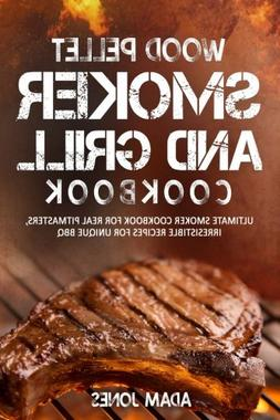 Wood Pellet Smoker and Grill Cookbook: Ultimate Smoker Cookb